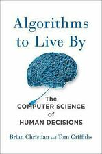 Algorithms to Live By : What Computers Can Teach Us about Solving Human...
