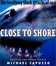 Close to Shore: The Terrifying Shark Attacks of 1916 (Bccb Blue Ribbon Nonfictio