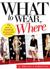 What To Wear, Where: The How-to Handbook for Any Style Situation,Power, Katherin