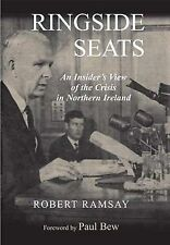 Ringside Seats: An Insider's View of the Crisis in Northern Ireland by Robert...