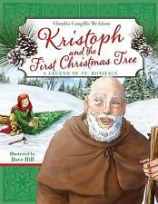 Kristoph and the First Christmas Tree : A Legend of St. Boniface by Claudia...