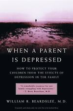 When a Parent Is Depressed : How to Protect Your Children from the Effects of...