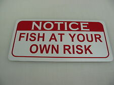FISH AT YOUR OWN RISK Metal Sign golf course grounds Boat BEACH Park Dock