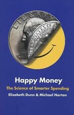 Happy Money : The Science of Smarter Spending by Elizabeth Dunn (2013 Hardcover)