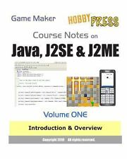 Game Maker Course Notes on Java, J2SE and J2ME Volume ONE : Introduction and...