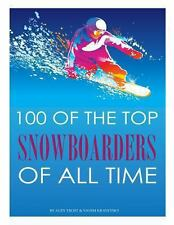 100 of the Top Snowboarders of All Time by Alex Trost and Vadim Kravetsky...