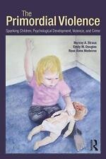 The Primordial Violence : Spanking Children, Psychological Development,...