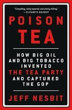 Poison Tea: How Big Oil and Big Tobacco Invented the Tea Party and Captured the