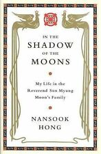 In the Shadow of the Moons: My Life in the Reverend Sun Myung Moon's-ExLibrary