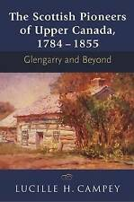 The Scottish Pioneers of Upper Canada, 1784-1855: Glengarry and Beyond, Campey,