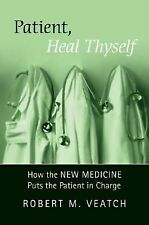 Patient, Heal Thyself : How the New Medicine Puts the Patient in Charge by...