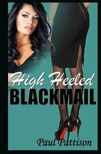 High Heeled Blackmail by Paul Pattison (2013, Paperback)