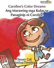 Caroline's Color Dreams : Tagalog and English Dual Text by Tanner Call and...