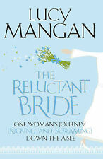 The Reluctant Bride: One Woman's Journey (Kicking and Screaming) Down the Aisle,