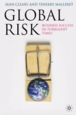 Global Risk : Business Success in Turbulent Times by Sean Cleary and Thierry...