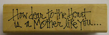 How dear to the Heart is a Mother like you . . . Rubber Stamp PW