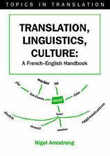 Translation, Linguistics, Culture: A French - English Handbook (Topics in Transl