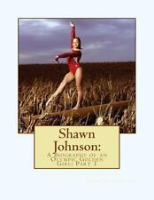 Shawn Johnson: a Biography of an Olympic Golden Girl by Jenna Richardson...