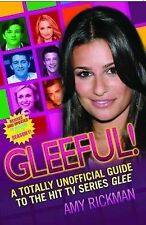 Gleeful! A Totally Unoffical Guide to the Hit TV Series Glee: Revised and...