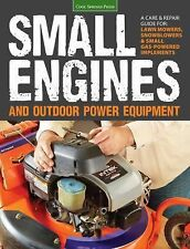 Small Engines and Outdoor Power Equipment : A Care and Repair Guide - For...