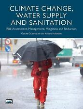 Climate Change, Water Supply and Sanitation : Risk Assessment, Management,...