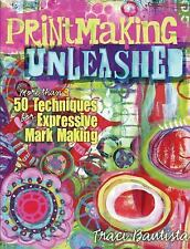 Printmaking Unleashed: More Than 50 Techniques for Expressive Mark Mak-ExLibrary