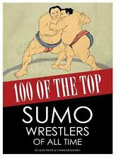 100 of the Top Sumo Wrestlers of All Time by Alex Trost and Vadim Kravetsky...