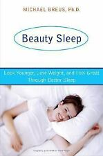 Beauty Sleep: Look Younger, Lose Weight, and Feel Great Through Better Sleep, Br