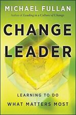Change Leader : Learning to Do What Matters Most by Michael Fullan (2011,...