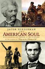 The American Soul : Rediscovering the Wisdom of the Founders by Jacob...