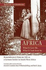 Africa - What It Gave Me, What It Took from Me : Remembrances from My Life as...