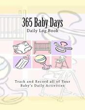 365 Baby Days Daily Log Book : Track and Record All of Your Baby's Daily...