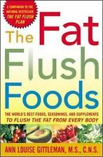 The Fat Flush Foods : The World's Best Foods, Seasonings, and Supplements to Flu