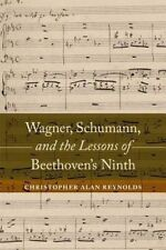 Wagner, Schumann, and the Lessons of Beethoven`s Ninth, Christopher Ala Reynolds
