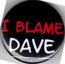 I BLAME DAVE PIN BADGE BUTTON 25mm