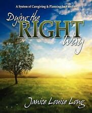 Dying the Right Way : A System of Caregiving and Planning for Families by...