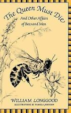 The Queen Must Die: And Other Affairs of Bees and Men, William Longgood, Good Bo