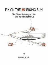 Fix on the Rising Sun : The Clipper Hi-Jacking of 1938--and the Ultimate M....