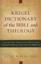 Kregel Dictionary of the Bible and Theology: Over 500 Key Theological Words and