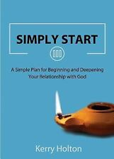 Simply Start : A Simple Plan for Beginning and Deepening Your Relationship...