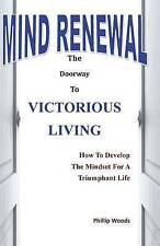 Mind Renewal: The Door Way to Victorious Living by Phillip Woods (Paperback /...