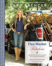 Flea Market Fabulous: Designing Gorgeous Rooms Vintage Treasures Lara Spencer