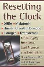 Resetting the Clock: Five Anti-Aging Hormones That Improve and ExtEND:  Life, Cr