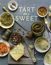 Tart and Sweet : 101 Canning and Pickling Recipes for the Modern Kitchen by...