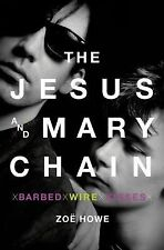 The Jesus and Mary Chain: Barbed Wire Kisses by Howe, Zoe