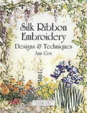 Silk Ribbon Embroidery: Designs and Techniques, Good Condition Book, Ann Cox, IS