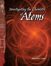 Investigating the Chemistry of Atoms: Physical Science (Science Readers)