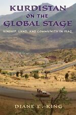 Kurdistan on the Global Stage: Kinship, Land, and Community in Iraq, King, Diane