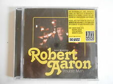 ROBERT AARON : TROUBLE MAN - [ CD ALBUM NEUF ] --  PORT GRATUIT