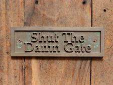 """SHUT THE DAMN GATE"" New Old Style Cast Bronze Resin, Shed, Gate Sign or Plaque"